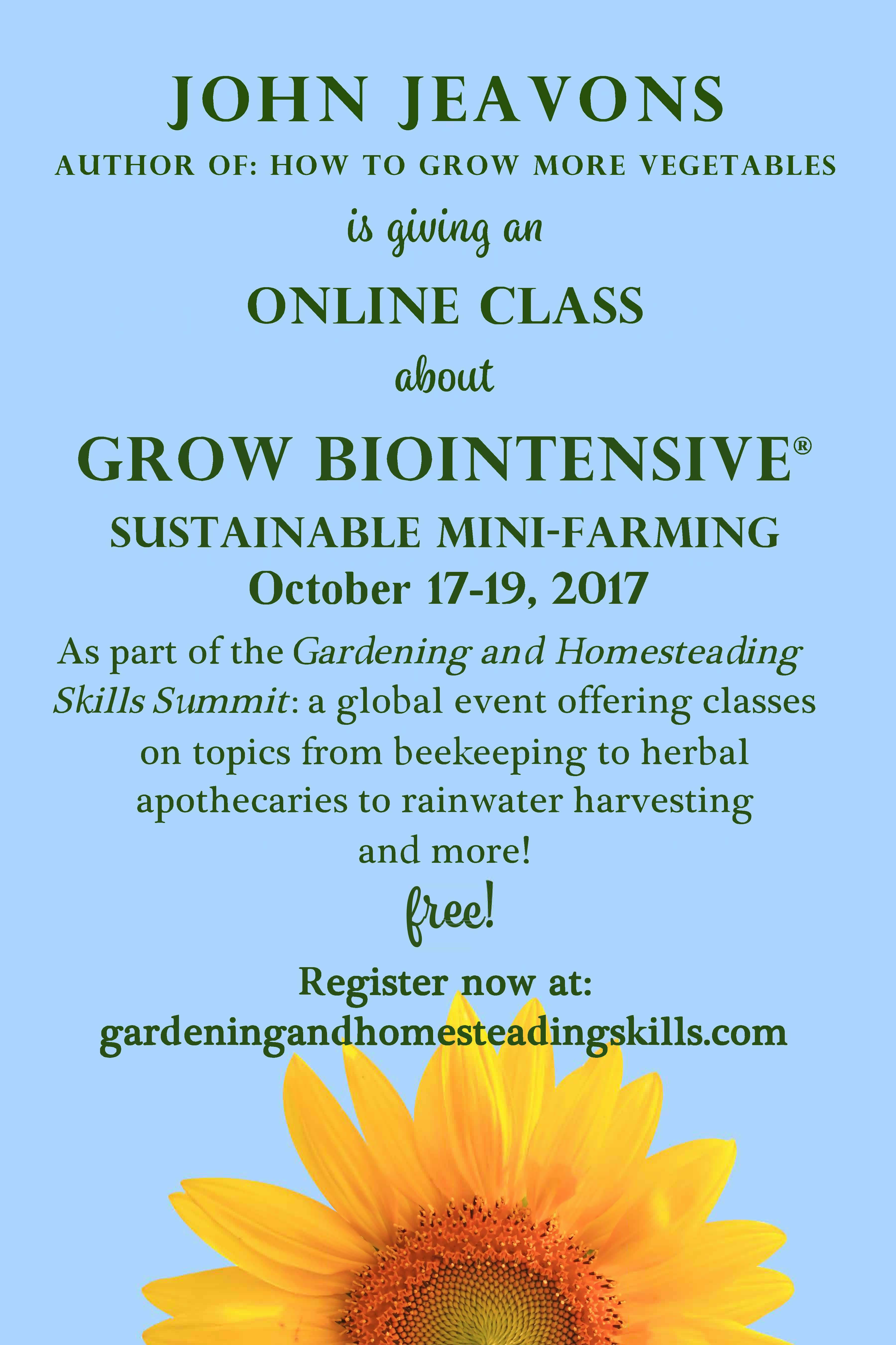 John Jeavons online class as part of the Gardening and Homesteading Skills Summit - a global event offering classes on topics from beekeeping and herbal apothecaries to rainwater harvesting and more! FREE! Register now at gardeningandhomesteadingskills.com
